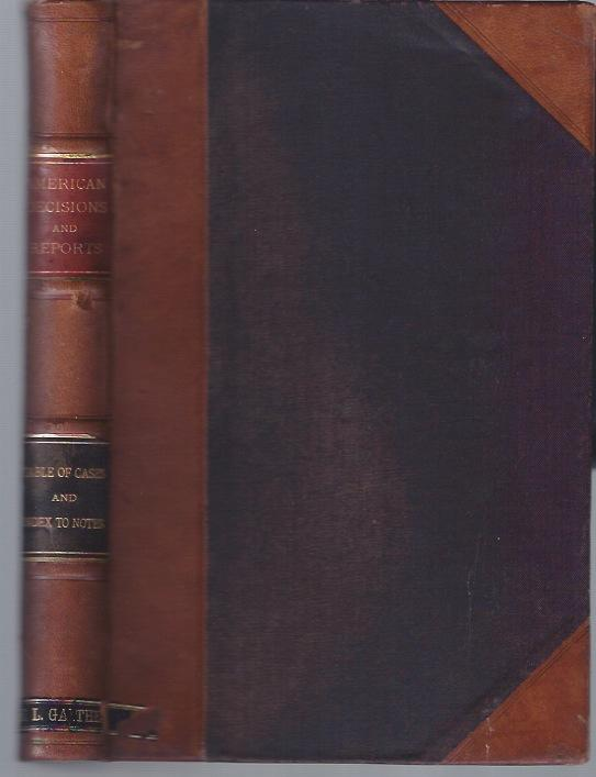 A TABLE OF CASES AND INDEX TO THE NOTES IN THE 160 VOLUMES OF AMERICAN DECISIONS AND AMERICAN REPORTS. Together with a Brief Enumeration of the Cases Re-reported Therein on Each of the Various Titles of the Law. Corporate Authors.