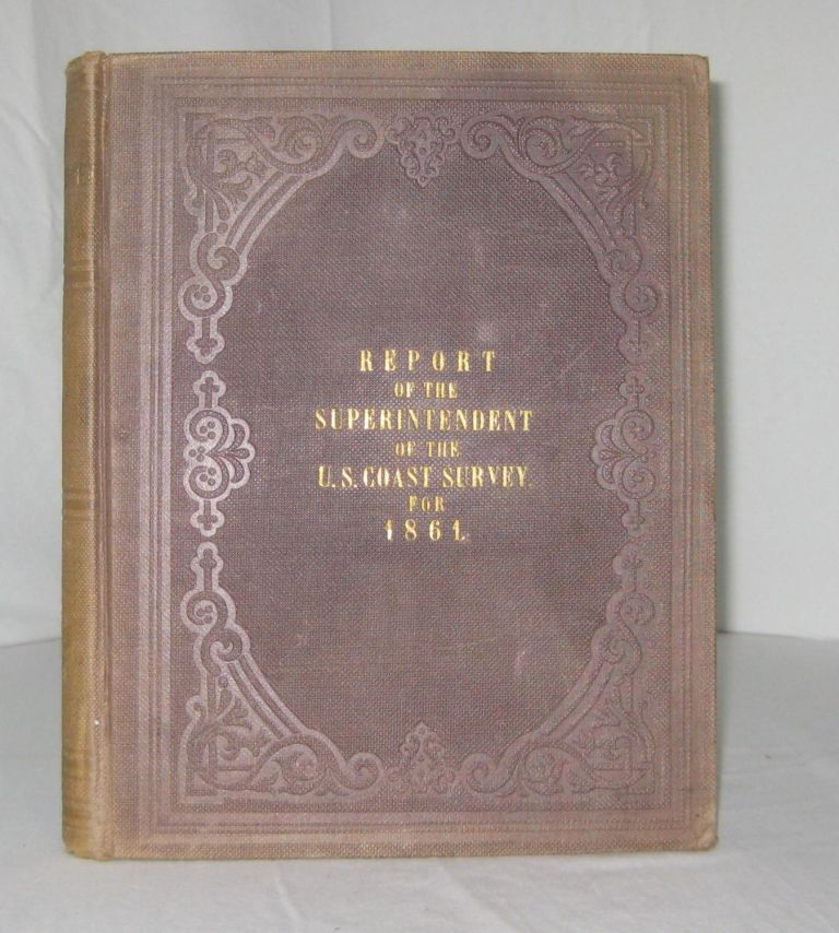 REPORT OF THE SUPERINTENDENT OF THE COAST SURVEY, SHOWING THE PROGRESS OF THE SURVEY DURING THE YEAR 1861. A. D. Bache, Superintendent of Coast Survey.