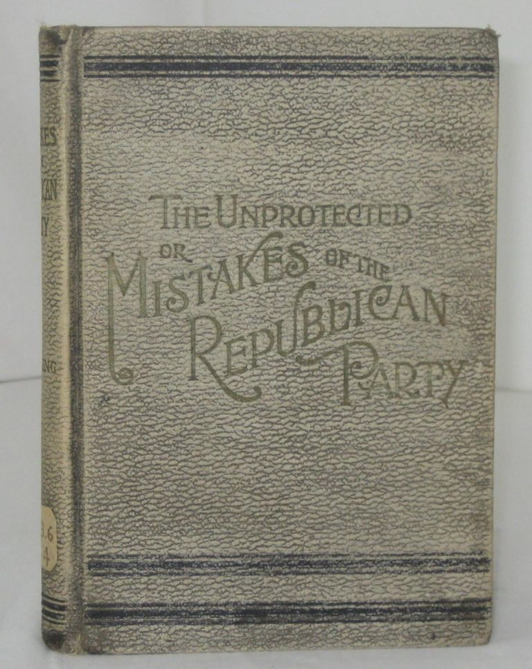 THE UNPROTECTED; OR, MISTAKES OF THE REPUBLICAN PARTY. With Introductory Preface Dedicated to The Unproteced by Africo-American. Bryan W. Herring, and Africo-American.