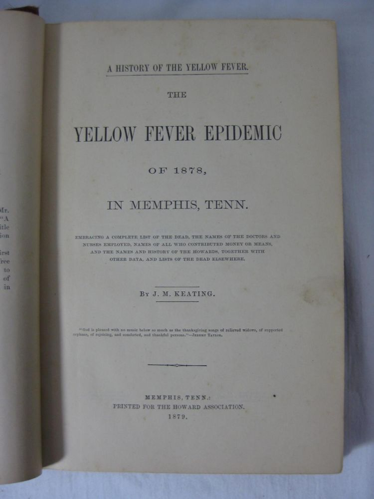 THE YELLOW FEVER EPIDEMIC OF 1878, IN MEMPHIS, TENN. A History Of The Yellow Fever. J. M. Keating.