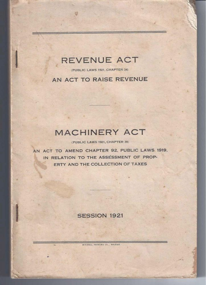 [ NC Law] REVENUE ACT. An Act To Raise Revenue.(with), MACHINERY ACT. An Act To Amned Chapter 92, Public Laws 1919, In Relation To The Assessment of Property and the Collection of Taxes. NC General Assembly.