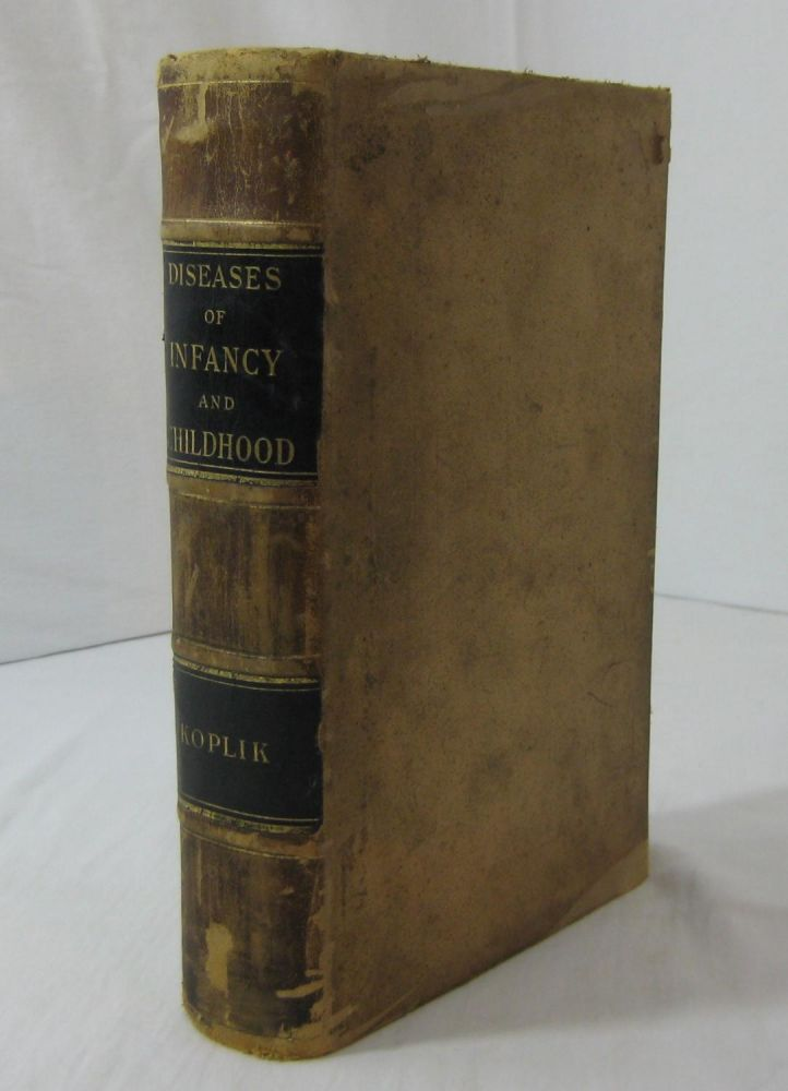 THE DISEASES OF INFANCY AND CHILDHOOD. Designed For The Use Of Students And Practitioners Of Medicine. Henry Koplick.