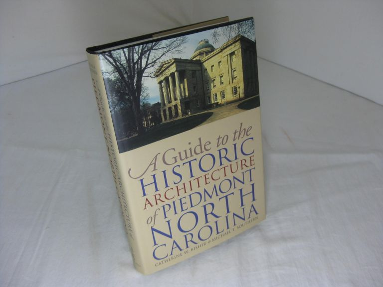 A GUIDE TO THE HISTORIC ARCHITECTURE OF PIEDMONT NORTH CAROLINA. Catherine W. Bishir, Michael T. Southern.