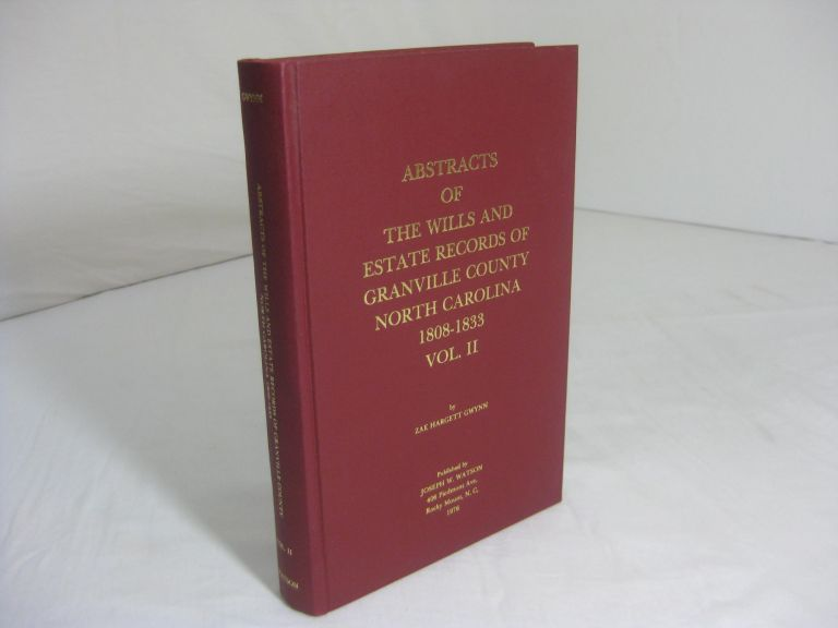 ABSTRACTS OF THE WILLS AND ESTATE RECORDS OF GRANVILLE COUNTY, NORTH CAROLINA. 1808-1833. Vol. II. Zae Hargett Gwynn.