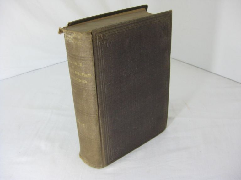 CATALOGUE OF CONNECTICUT VOLUNTEER ORGANIZATIONS, (Infantry, Cavalry and Artillery,) In The Service of The United States, 1861-1865, with additional enlistments, casualties, &c., &c., and Brief Summaries, showing the operations and service of the several regiments and batteries. C. M. Ingersoll, Adjutant-General.