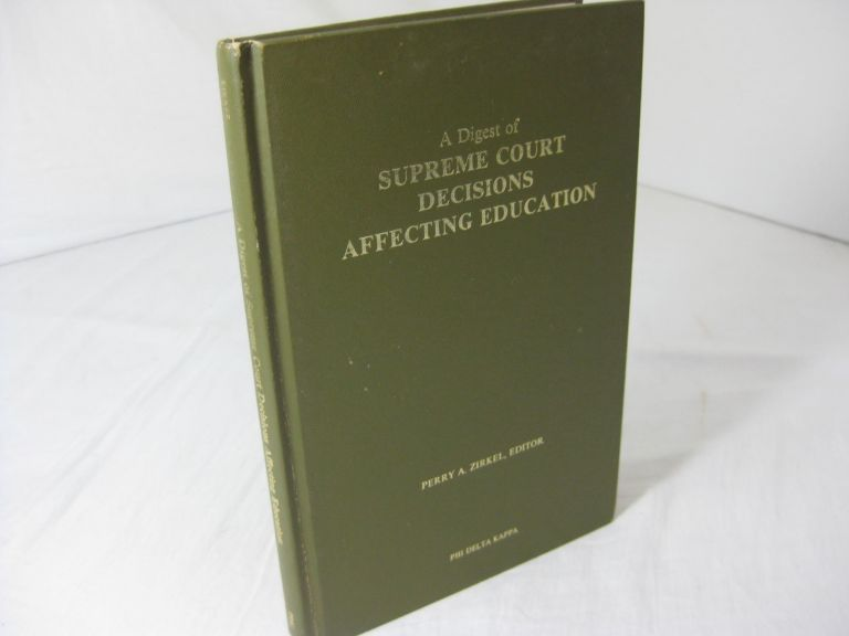 A Digest of Supreme Court decisions affecting education. Perry A., Zirkel.