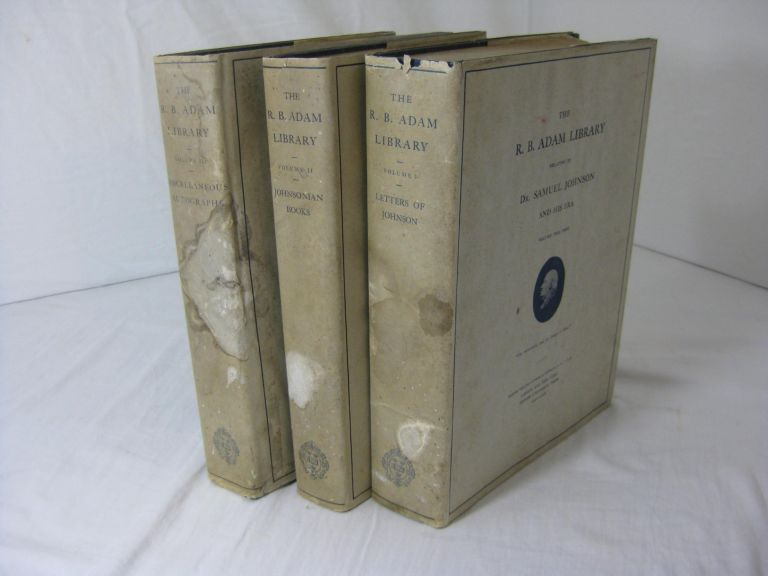 THE R. B. ADAM LIBRARY RELATING TO DR. SAMUEL JOHNSON AND HIS ERA. (SIGNED, 3 Volume set, Complete). R. B. Adam.