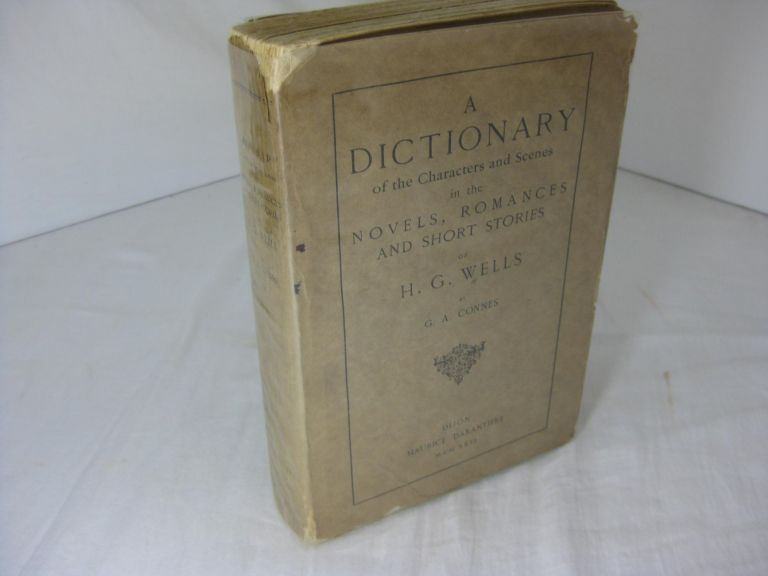 A Dictionary of the Characters and Scenes in the Novels, Romances and Short Stories of H. G. Wells. G. A. Connes, H. G. Wells.