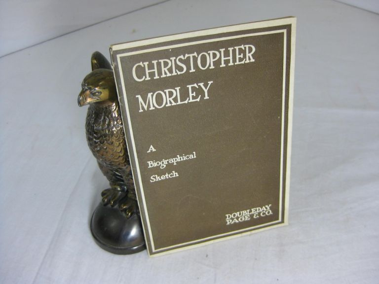 CHRISTOPHER MORLEY: His History Done By Divers Hands, Together With A List Of Works By This Author, Thus Modestly Offered To Your Attention. Page Doubleday, Company.