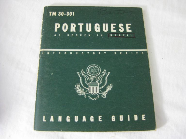 TM 30-301 PORTUGUESE as spoken in Brazil: A Guide To The Spoken Language. United States Army.