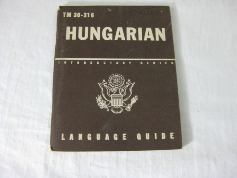 TM 30-316 HUNGARIAN: A Guide To The Spoken Language. United States Army.