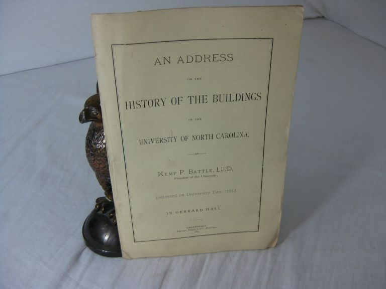 AN ADDRESS ON THE HISTORY OF THE BUILDINGS OF THE UNIVERSITY OF NORTH CAROLINA, by Kemp P. Battle, LL.D, President of the University, Delivered on University Day, 1883, In Gerrard Hall. Kemp P. Battle.
