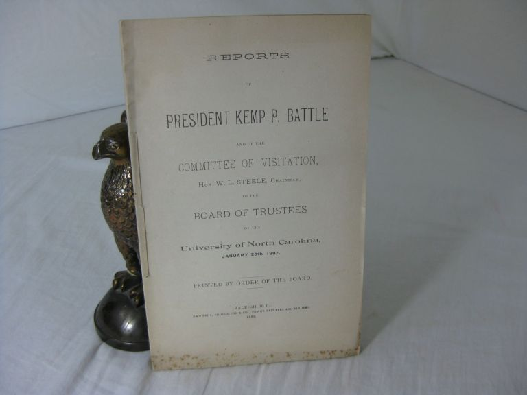 REPORTS OF PRESIDENT KEMP P. BATTLE AND OF THE COMMITTEE OF VISITATION, Hon. W. L. Steele, Chairman, to the Board Of Trustees of the University of North Carolina, January 20th, 1887. Kemp P. Battle.