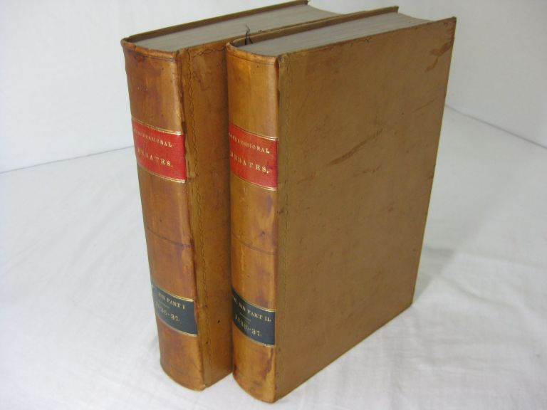 REGISTER OF DEBATES IN CONGRESS, Comprising the Leading Debates and Incidents of the Second Session of the Twenty-Fourth Congress: together with an Appendix, containing important state papers and public documents and the laws enacted during the session, with a copious index to the whole. (Volume XIII, Part I&II) (Dec. 3, 1836-March 3, 1837).