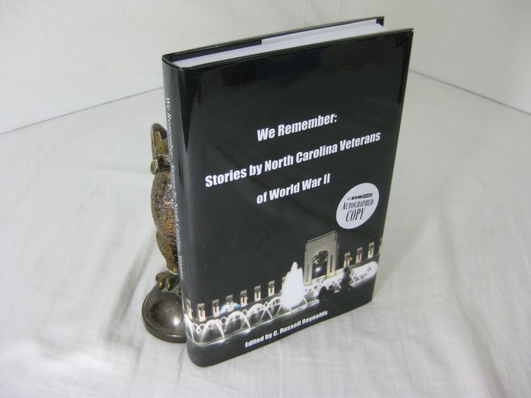WE REMEMBER: Stories By North Carolina Veterans of World War II. C. Russell Reynolds.