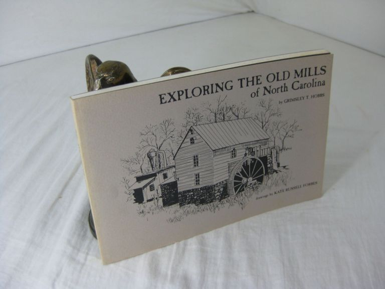 EXPLORING THE OLD MILLS OF NORTH CAROLINA. Grimsley T. Hobbs, Kate Russell Forbes.