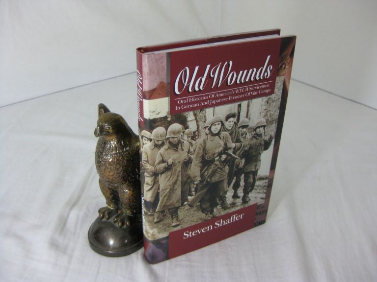 OLD WOUNDS: Oral Histories of Ameroca's W.W.II Servicemen in German and Japanese Prisoner of War Camps. Steven Shaffer.