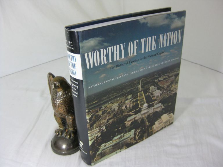 WORTHY OF THE NATION:The History of Planning for the National Capital. Frederick Gutheim.