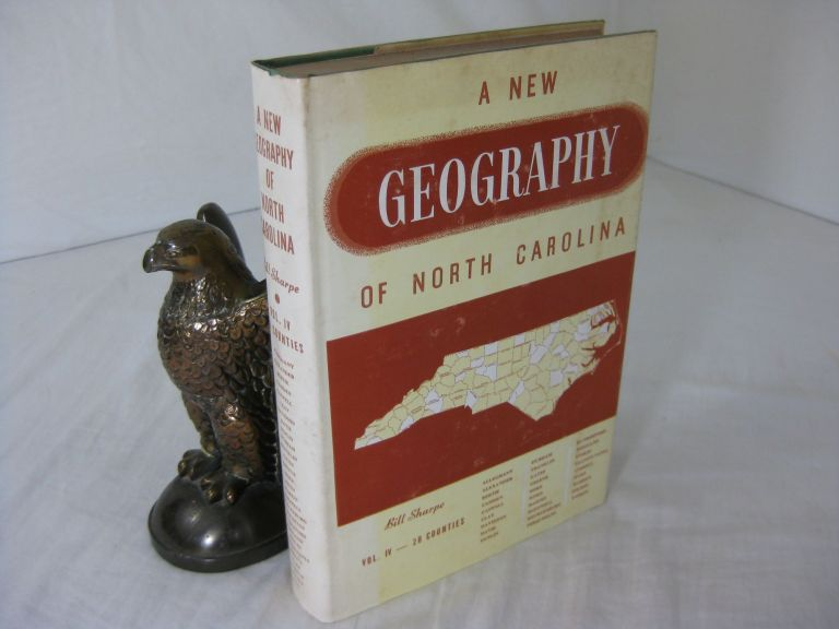 A NEW GEOGRAPHY OF NORTH CAROLINA: Volume IV 28 Counties. Bill Sharpe.