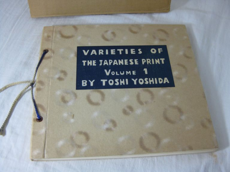VARIETIES OF THE JAPANESE PRINT. VOLUME ONE (Signed). Toshi Yoshida.