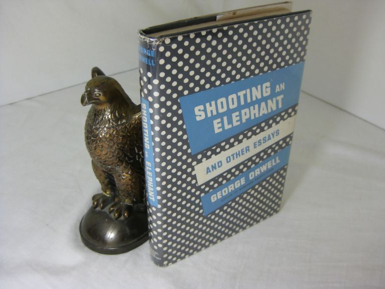 SHOOTING AN ELEPHANT: And Other Essays. George Orwell.