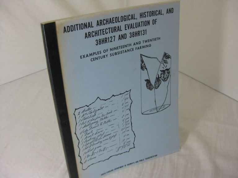 Additional Archaeological, Historical, and Architectural Evaluation of 38Hr127 and 38Hr131: Horry County, South Carolina. Michael Trinkley, Olga M. Caballero.