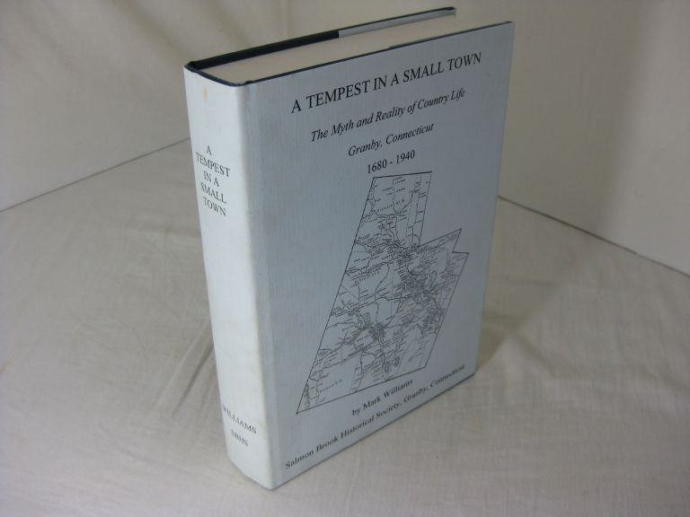 A TEMPEST IN A SMALL TOWN: The Myth and Reality of Country Life Granby, Connecticut, 1680 - 1940. Mark Williams.