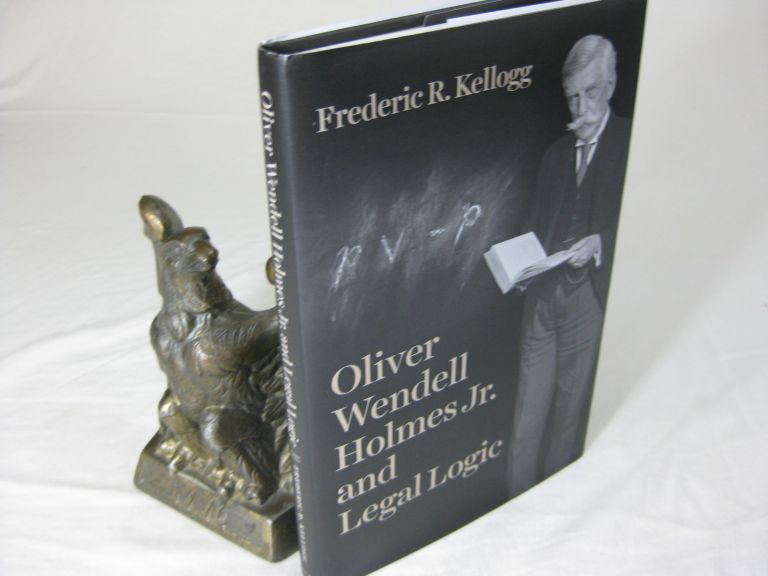 OLIVER WENDELL HOLMES JR> AND LEGAL LOGIC. Frederic R. Kellogg.