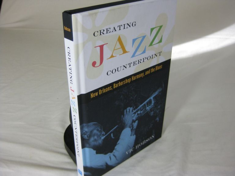 CREATING JAZZ COUNTERPOINT: New Orleans, Barbershop Harmony, and the Blues. Vic Hobson.