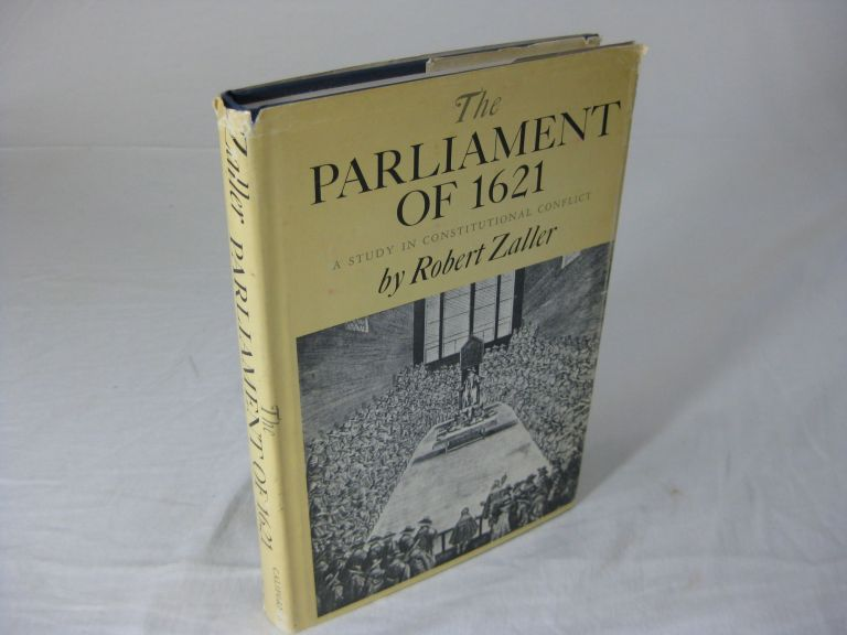 THE PARLIAMENT OF 1621; A Study In Constitutional Conflict. Robert Zaller.
