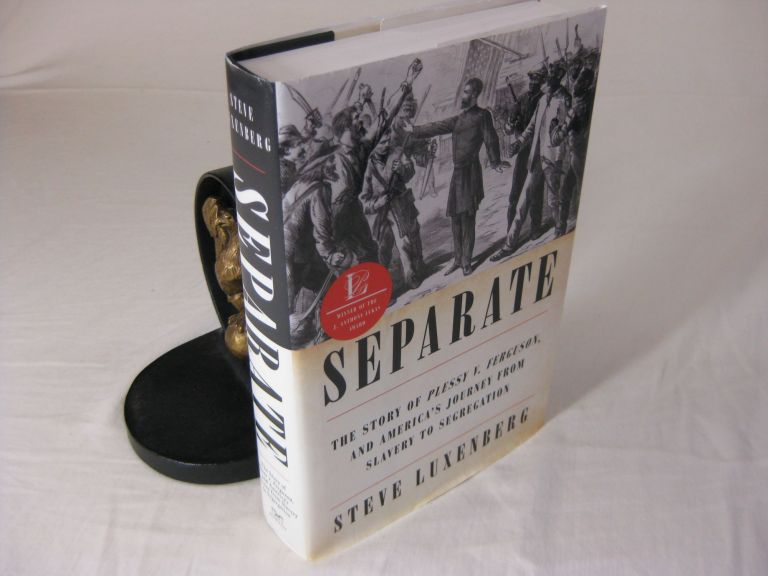 SEPARATE: The Story of Plessy V. Ferguson, and America's Journey From Slavery to Segregation. Steve Luxenberg.