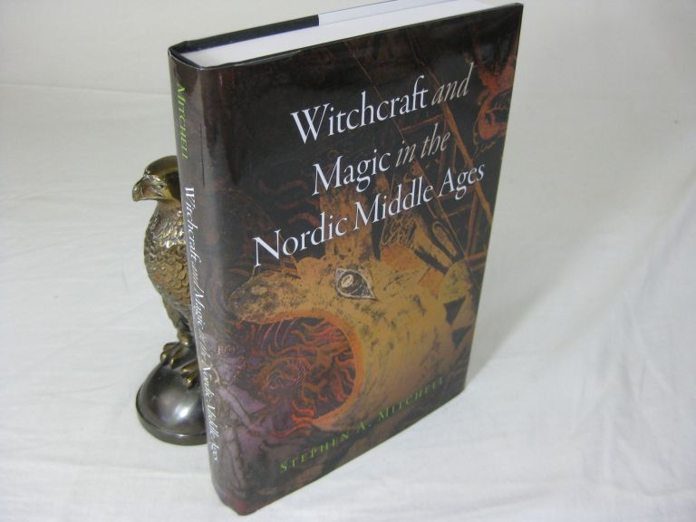 WITCHCRAFT AND MAGIC IN THE NORDIC MIDDLE AGES. Stephen A. Mitchell.
