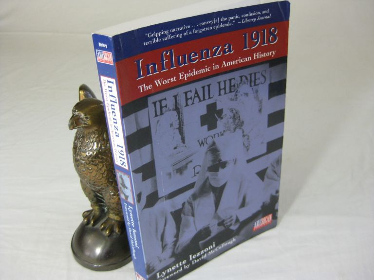 INFLUENZA 1918: The Worst Epidemic in American History. Lynette Iezzoni, David mcCullough.