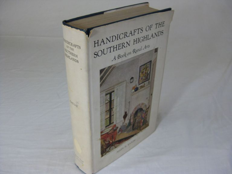 HANDICRAFTS OF THE SOUTHERN HIGHLANDS: With an Account of the Rural Handicraft Movement in the United States and Suggestions for the Wider Use of Handicrafts in Adult Education and in Recreation. Allen H. Eaton, Doris Ulmann.