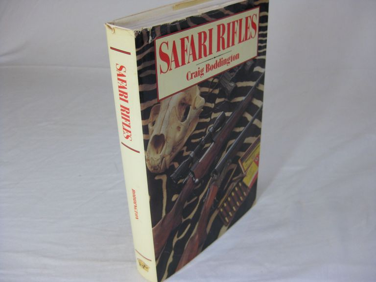 SAFARI RIFLES: Doubles, Magazine Rifles, and Cartridges for African Hunting. Craig Boddington.