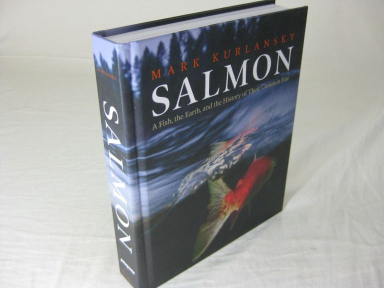 SALMON: A Fish, the Earth, and the History of Their Common Fate. Mark Kurlansky.
