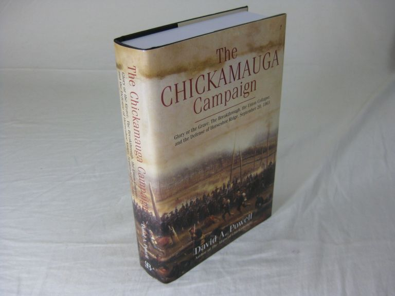 THE CHICKAMAUGA CAMPAIGN: Glory or the Grave: The Breakthrough, the Union Collapse, and the Defense of Horseshoe Ridge, September 20, 1863 (Signed). David A. Powell.