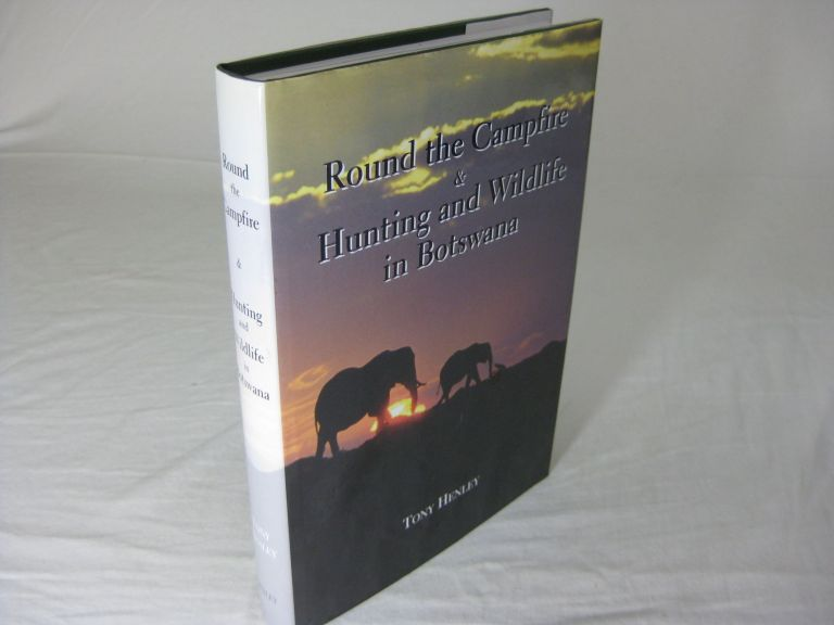 ROUND THE CAMPFIRE & HUNTING AND WILDLIFE IN BOTSWANA (Signed). Tony Henley.