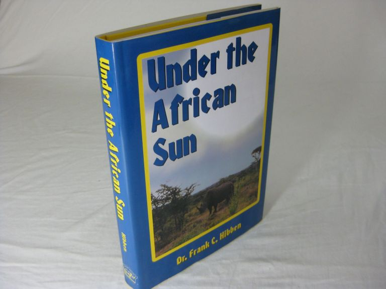 UNDER THE AFRICAN SUN. Forty-eight Years of Hunting the African Continent. Dr. Frank C. Hibben.