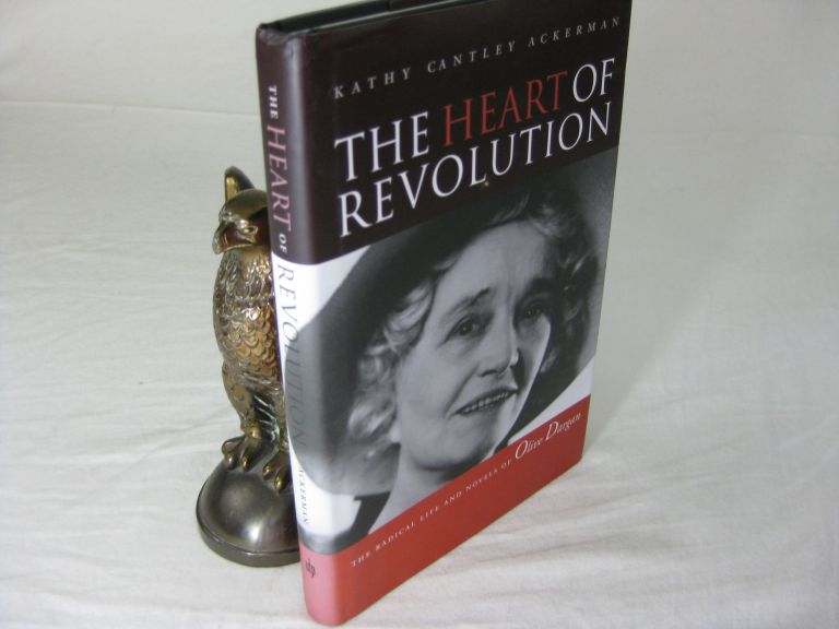 THE HEART OF REVOLUTION: the Radical Life and Novels of Olive Dargan. Kathy Cantley Ackerman.