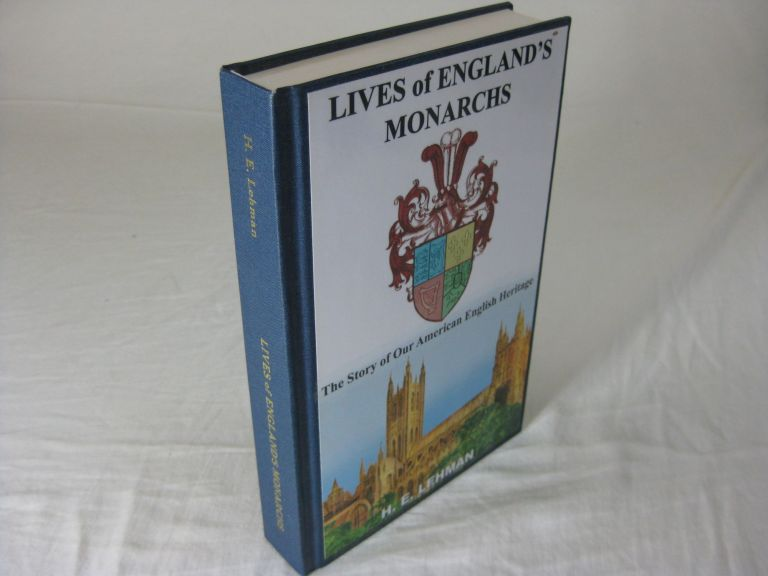LIVES OF ENGLAND'S MONARCHS: The Story of Our American English Heritage (Signed). H. E. Lehman.