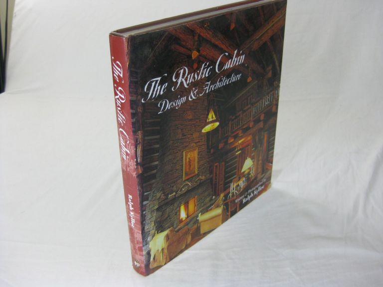 THE RUSTIC CABIN: Design & Architecture. Ralph Kylloe, author and photographer.