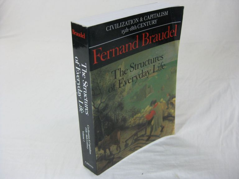 THE STRUCTURES OF EVERYDAY LIFE: The Limits of the Possible. Fernand Braudel, Sian Reynolds.