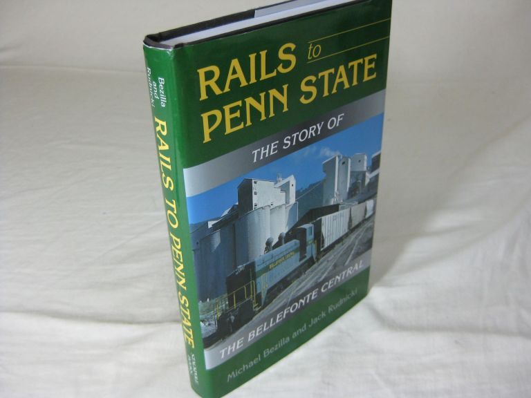 RAILS TO PENN STATE: The Story Of The Bellefonte Central. Michael Bezilla, Jack Rudnicki.