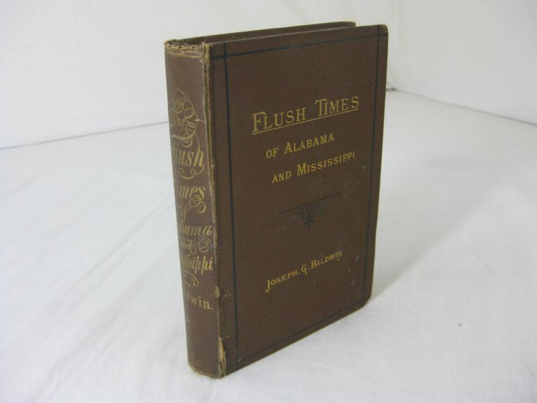 The Flush Times of Alabama and Mississippi. A Series of Sketches. Joseph G. Baldwin.