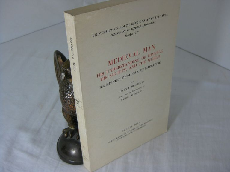 MEDIEVAL MAN: HIS UNDERSTANDING OF HIMSELF, HIS SOCIETY, AND THE WORLD; ILLUSTRATED FROM HIS OWN LITERATURE.; Edited by Urban T. Holmes, III. Urban T. Holmes.