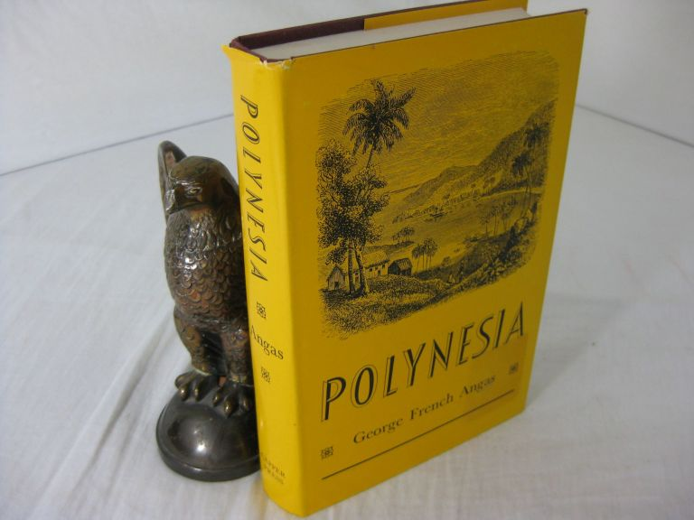 POLYNESIA; a Popular Description of the Physical Features Inhabitants natural History and Productions of the Islands of the Pacific. George French Angas.