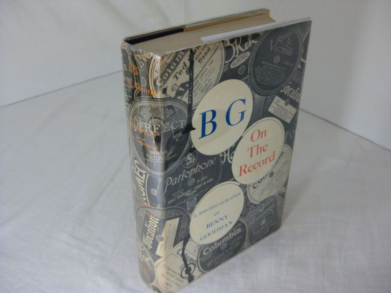 BG ON THE RECORD; A Bio-discography of Benny Goodman. D. Russell Connor, Warren W. Hicks.