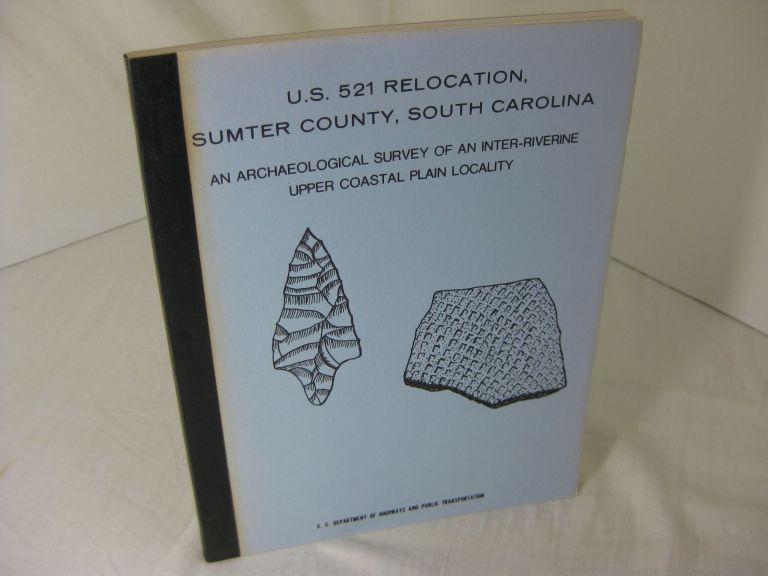 U.S. 521 RELOCATION, SUMTER COUNTY, SOUTH CAROLINA; An Archaeological Survey of an Inter-Riverine Upper Coastal Plain Locality. Michael Trinkley, Olga M. Caballero.