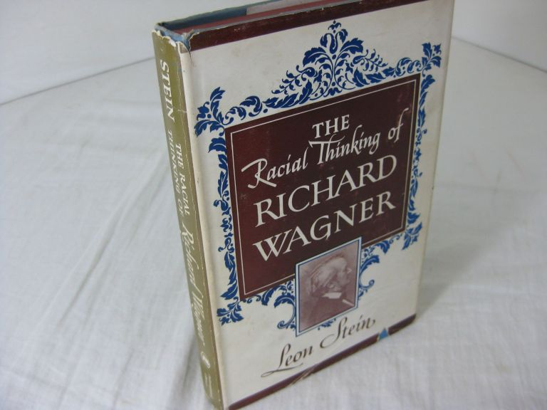 THE RACIAL THINKING OF RICHARD WAGNER. Leon Stein.